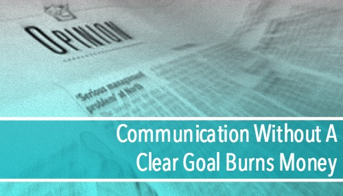 Communication Without A Clear Goal Burns Money